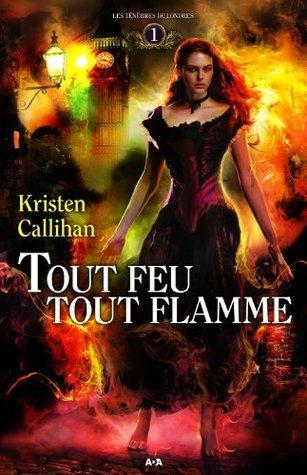 Tout feu tout flamme (Darkest London #1)  by  Kristen Callihan