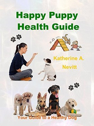 Happy Puppy Health Guide: Your Guide to a Healthy Dog  by  Katherine A. Nevitt
