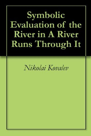Symbolic Evaluation of the River in A River Runs Through It  by  Nikolai Kovalev