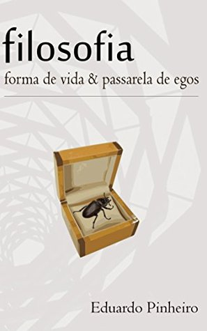 Filosofia: forma de vida & passarela de egos  by  Eduardo Pinheiro