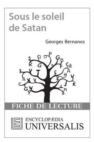 Sous le soleil de Satan de Georges Bernanos (Les Fiches de lecture dUniversalis) ( Encyclopædia Universalis