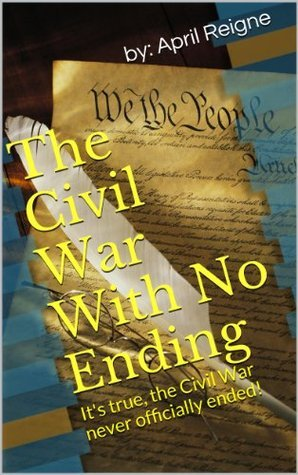 The Civil War With No Ending  by  April Reigne