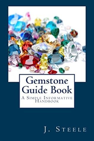 Gemstone Guide Book: A Simple Informative Handbook J. Steele