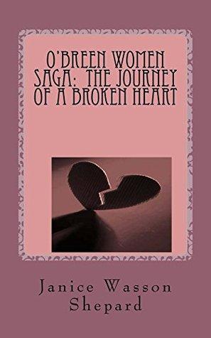 OBreen Women Saga: The Journey of a Broken Heart (OBreen Women of Ireland Book 4)  by  Janice Shepard