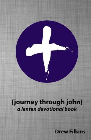 Journey Through John: A Lenten Devotional Book Drew Filkins