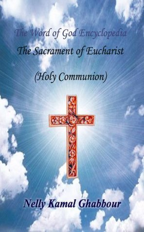 The Sacrament of Eucharist (Holy Communion) (The Word of God Encyclopedia Book 4)  by  Nelly Ghabbour