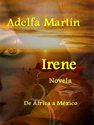 IRENE: Novela Adelfa Martin