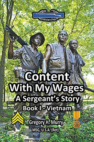 Content With My Wages: A Sergeants Story: Book I-Vietnam Gregory H. Murry