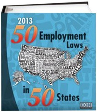 50 Employment Laws in 50 States - 2013 Edition  by  Employers Counsel Network (ECN)