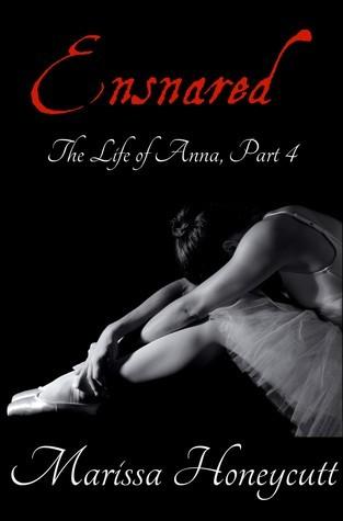 Ensnared (The Life of Anna, #4) Marissa Honeycutt