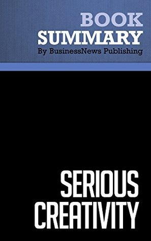 Summary : Serious Creativity - Edward De Bono: Using the Power of Lateral Thinking to Create New Ideas BusinessNews Publishing