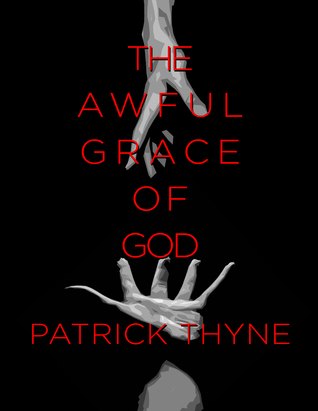 The Awful Grace of God: A Memoir of Faith, Death and the Survival of Hope  by  Patrick Thyne