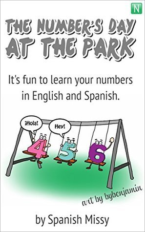 The Numbers Day at the Park: Its fun to learn your numbers in English and Spanish. (A-Z Spanish Missy Bilingual Series Book 3) Spanish Missy