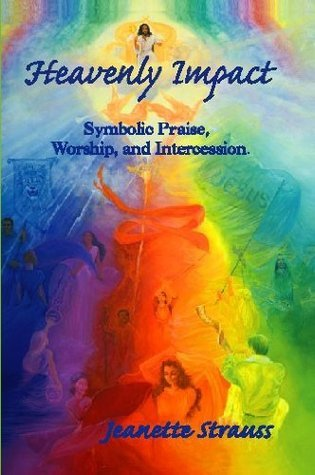 Heavenly Impact - Symbolic Praise, Worship and Intercession Jeanette Strauss