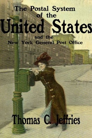 The Postal System of the United States and the New York General Post Office  by  Thomas C. Jeffries