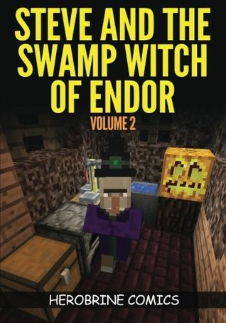 Steve and the Swamp Witch of Endor: The Ultimate Minecraft Comic Book Volume 2  by  Herobrine Comics