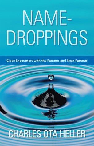 Name-Droppings: Close Encounters with the Famous and Near-Famous  by  Charles Ota Heller