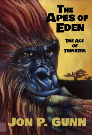 The Apes of Eden: The Age of Thinkers Jon P. Gunn
