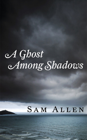 A Ghost Among Shadows  by  Sam Allen