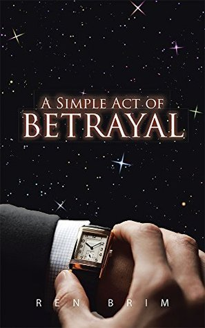 A Simple Act of Betrayal  by  Ren Brim