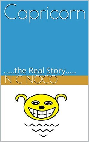 Capricorn: .....the Real Story.....  by  N C Noco