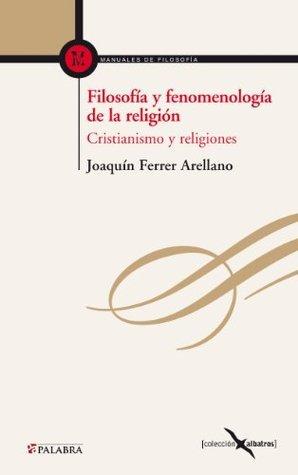 Filosofía y fenomenología de la religión  by  Joaquin Ferrer Arellano