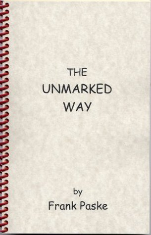 The Unmarked Way  by  Frank Paske