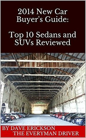 2014 New Car Buyers Guide: Top 10 Sedans and SUVs Reviewed Dave Erickson The Everyman Driver