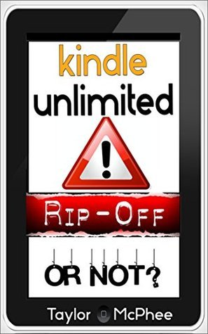 Kindle Unlimited: RIP OFF Or Not?  by  Taylor McPhee