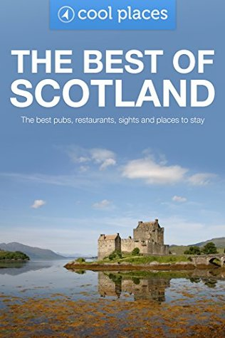 Best of Scotland: The best pubs, restaurants, sights and places to stay (Cool Places UK Travel Guides Book 61)  by  Robin McKelvie
