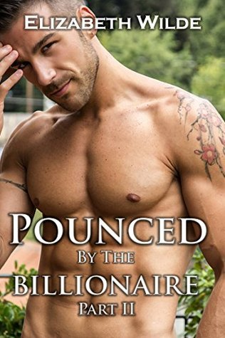 Pounced the Billionaire Part II by Elizabeth Wilde