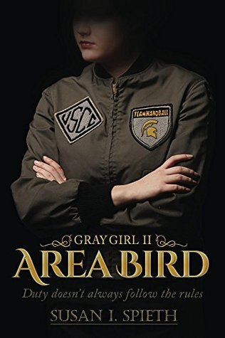 Area Bird: Duty Doesnt Always Follow the Rules (Gray Girl Book 2)  by  Susan I. Spieth