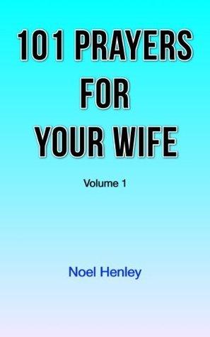 101 Prayers For Your Wife, Volume 1 Noel Henley