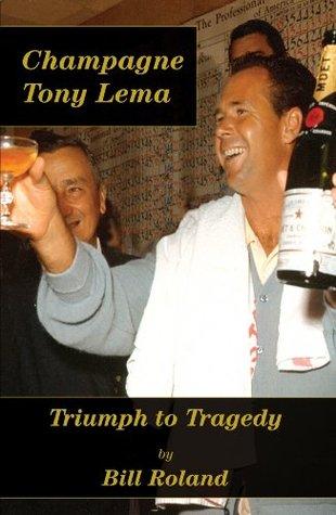 Champagne Tony Lema: Triumph to Tragedy  by  Bill Roland