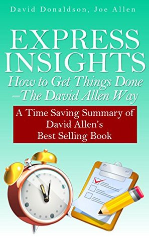 Express Insights: How to Get Things Done -The David Allen Way: A Time Saving Summary of David Allens Best Selling Book  by  David Donaldson