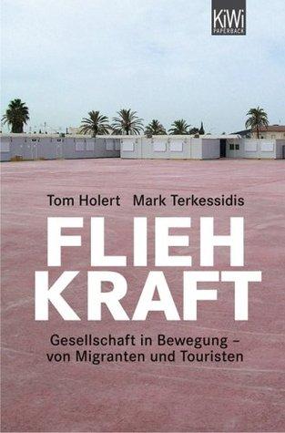 Fliehkraft: Gesellschaft in Bewegung--von Migranten und Touristen  by  Tom Holert