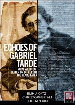 Echoes of Gabriel Tarde: What We Know Better or Different 100 Years Later Elihu Katz