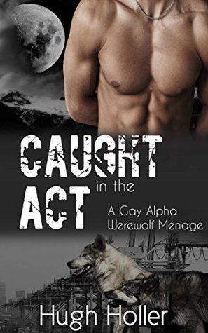Caught In The Act  by  Hugh Holler