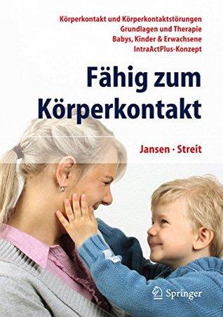 Fähig zum Körperkontakt: Körperkontakt und Körperkontaktstörungen - Grundlagen und Therapie - Babys, Kinder & Erwachsene - IntraActPlus-Konzept  by  Fritz Jansen