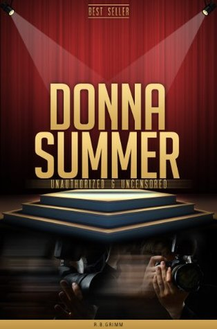 Donna Summer Unauthorized & Uncensored R.B. Grimm