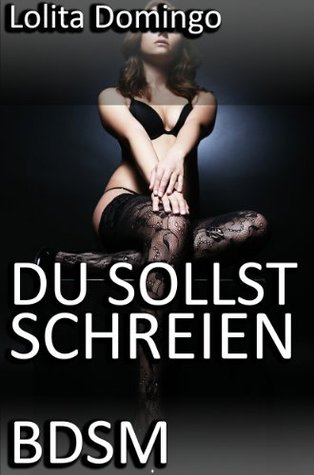 Du sollst schreien [BDSM]  by  Lolita Domingo