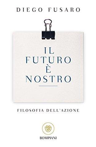 Il futuro è nostro: Filosofia dellazione  by  Diego Fusaro