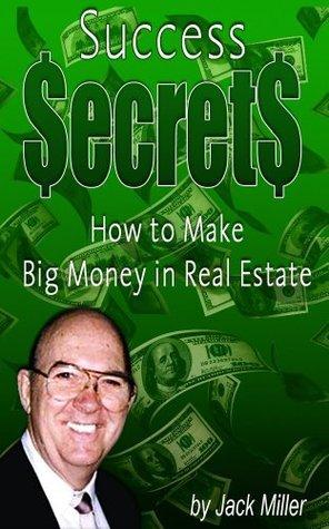 Success Secrets - How to Make Big Money with Real Estate (Cash Flow Depot Books) Jack Miller