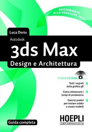 3ds Max Design e architettura: Guida completa Luca Deriu