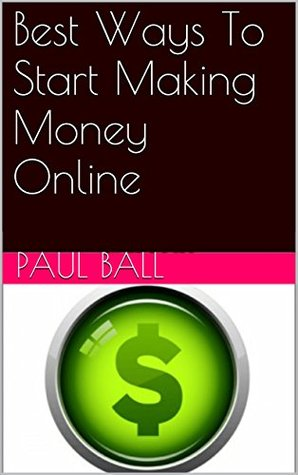 Best Ways To Start Making Money Online Paul Ball