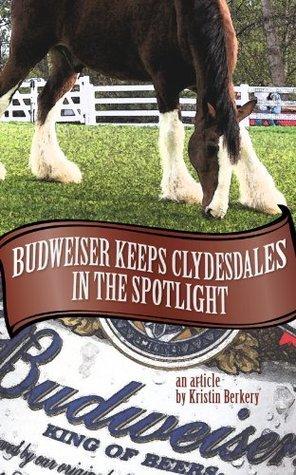 Budweiser Keeps Clydesdales in the Spotlight  by  Kristin Berkery