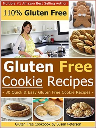 Gluten Free Cookies Recipes - 30 Quick and Easy Gluten Free Cookie Recipes (Gluten Free Cookies Recipes, Gluten Free Recipes Book 9)  by  Susan Peterson