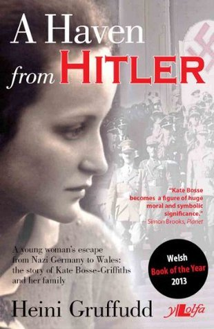 A Haven from Hitler: A young womans escape from Nazi Germany to Wales: The Story of Kate Bosse-Griffiths and her Family Heini Gruffudd
