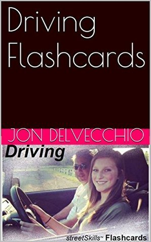 Driving Flashcards: for teaching new drivers the right way.  by  Jon DelVecchio