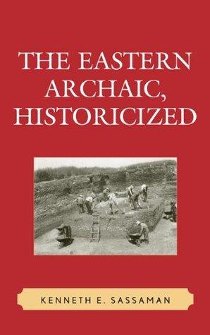 The Eastern Archaic, Historicized  by  Kenneth E. Sassaman